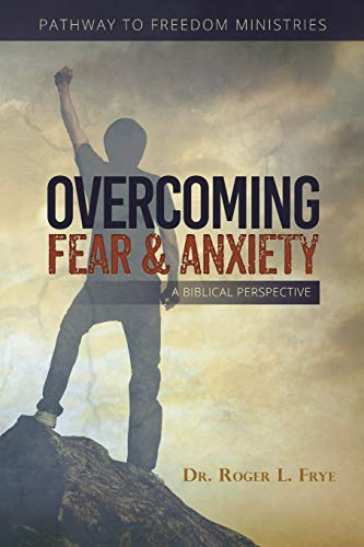 Overcoming Fear & Anxiety: A Biblical Perspective