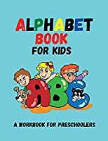 Alphabet Book for Kids: Letter Tracing, Coloring Book and ABC Activities for Preschoolers Ages 3-5 / Preschool Practice Handwriting Workbook /Kindergarten and Kids Ages 3-5 Reading, Writing And Coloring