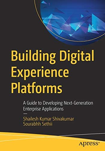 Compare Textbook Prices for Building Digital Experience Platforms: A Guide to Developing Next-Generation Enterprise Applications 1st ed. Edition ISBN 9781484243022 by Shivakumar, Shailesh Kumar,Sethii, Sourabhh