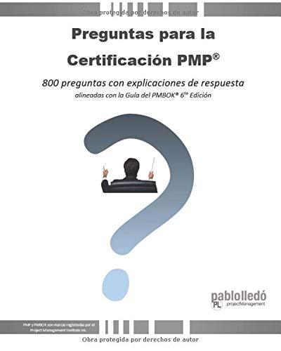 Preguntas para la Certificación PMP®: 800 preguntas con explicaciones de respuesta alineadas con la Guía del PMBOK® 6ta Edición