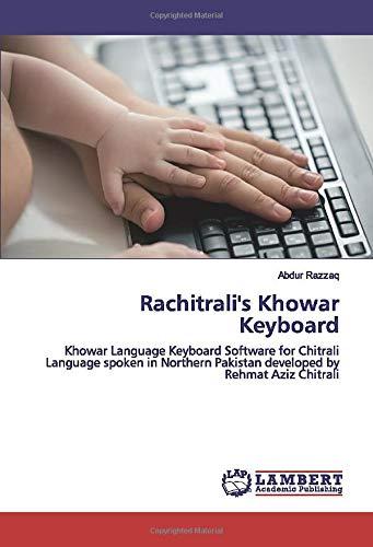 Rachitrali's Khowar Keyboard: Khowar Language Keyboard Software for Chitrali Language spoken in Northern Pakistan developed by Rehmat Aziz Chitrali