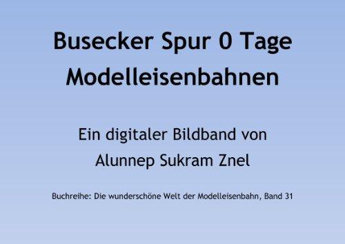 Busecker Spur 0 Tage - Deutschlands größte Ausstellung für Modelleisenbahnen (Die wunderschöne Welt der Modelleisenbahn 31)