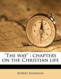 The Way: Chapters on the Christian Life