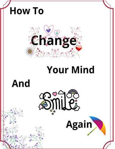 How To Change Your Mind And Smile Again