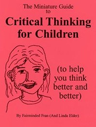 Miniature Guide to Critical Thinking for Children (Thinker's Guide Library)