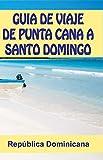 GUIA DE VIAJE DE PUNTA CANA A SANTO DOMINGO