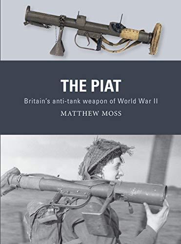 The PIAT: Britain's anti-tank weapon of World War II (English Edition)