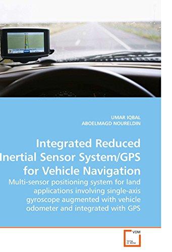 Integrated Reduced Inertial Sensor System/GPS for Vehicle Navigation: Multi-sensor positioning system for land applications involving single-axis ... with vehicle odometer and integrated with GPS