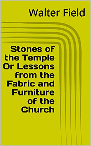 Stones of the Temple Or Lessons from the Fabric and Furniture of the Church (English Edition)