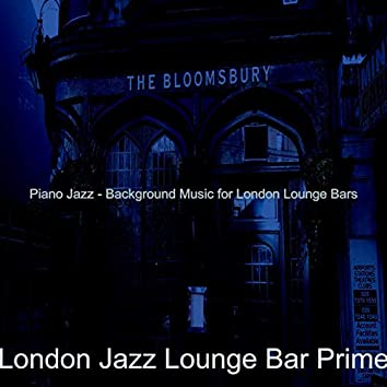 Piano Jazz - Background Music for London Lounge Bars
