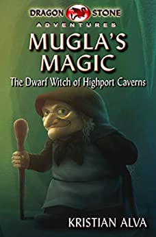 Mugla's Magic : The Dwarf Witch of Highport Caverns (Dragon Stone Adventures Book 2) by [Kristian  Alva, M. Serrato]
