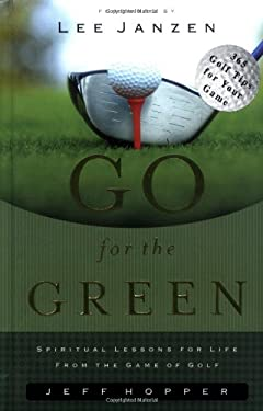 Go for the Green: Spiritual Lessons for Life from the Game of Golf