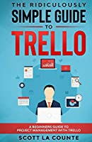 The Ridiculously Simple Guide to Trello: A Beginners Guide to Project Management with Trello