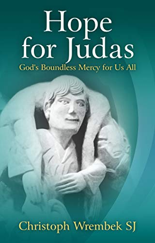 Hope for Judas: God's Boundless Mercy for Us All by [Christoph Wrembek SJ]