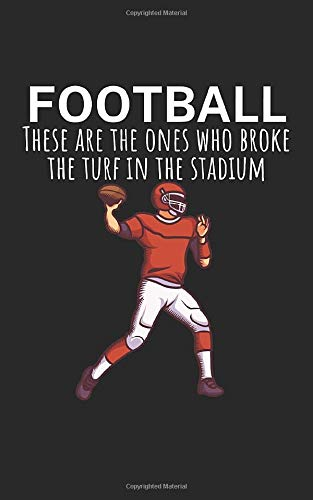 Football These are the ones who broke the turf in the stadium: Notebook for American football fans and players. Perfect gift. With lines and numbers. 120 Pages.