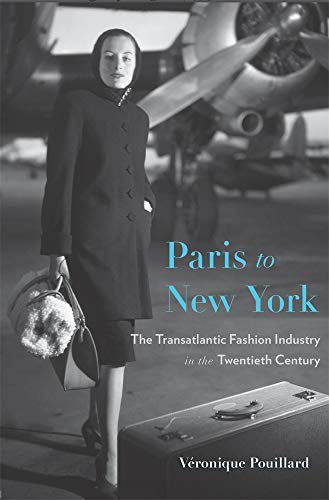 Compare Textbook Prices for Paris to New York: The Transatlantic Fashion Industry in the Twentieth Century Harvard Studies in Business History  ISBN 9780674237407 by Pouillard, Véronique