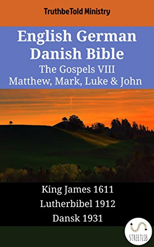 Download English German Danish Bible - The Gospels VIII - Matthew, Mark, Luke & John: King James 1611 - Lutherbibel 1912 - Dansk 1931 (Parallel Bible Halseth English Book 1742) (English Edition) B07CNFLD5C