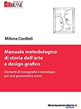 Scaricare Libri Manuale metodologico di storia dell'arte e design grafico. Elementi di iconografia e iconologia per una grammatica visiva PDF