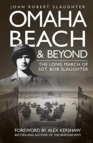 Download Omaha Beach and Beyond: The Long March of Sergeant Bob Slaughter 0760337349