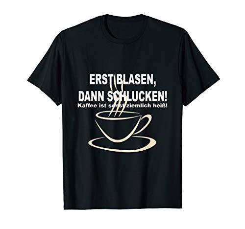 Herren Erst blasen, dann schlucken! Kaffee ist sonst ziemlich heiß!