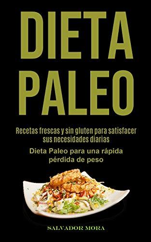 Dieta Paleo: Recetas frescas y sin gluten para satisfacer sus necesidades diarias (Dieta Paleo para una rápida pérdida de peso)