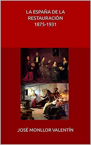 LA ESPAÑA DE LA RESTAURACIÓN 1875-1931 (Breve historia contemporánea de España nº 1) (Spanish Edition)