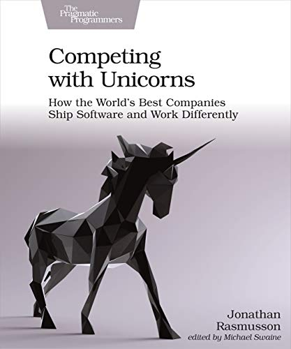 Competing with Unicorns: How the World's Best Companies Ship Software and Work Differently (English Edition)