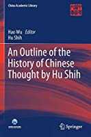 An Outline of the History of Chinese Thought by Hu Shih (China Academic Library)