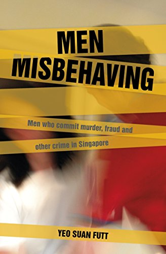 Men Misbehaving: Men who commit murder, fraud and other crimes in Singapore (English Edition)