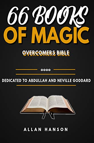 66 Books Of Magic The Overcomers Bible: This Bible is dedicated to the teaching of Abdullah the black mystic from Ethiopia Neville Goddard's Mentor. (English Edition)