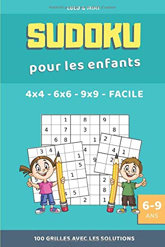 Sudoku pour les enfants 6 à 9 ans - 4X4 - 6X6 - 9X9 - Facile - 100 grilles avec les solutions