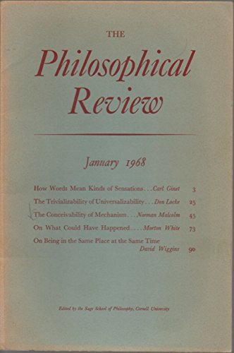 The Philosophical Review: A Quarterly Journal, vol. LXXVII (77), no. 1 (whole no. 421) (January 1968): How Words Mean Sensations; Trivializability of Universalizability; Conceivability of Mechanism