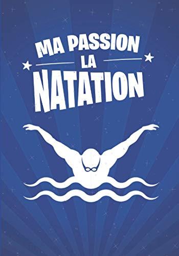 Ma passion, la NATATION: cadeau original et personnalisé, cahier parfait pour prise de notes, croquis, organiser, planifier