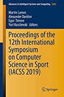 Proceedings of the 12th International Symposium on Computer Science in Sport (IACSS 2019) (Advances in Intelligent Systems and Computing (1028))