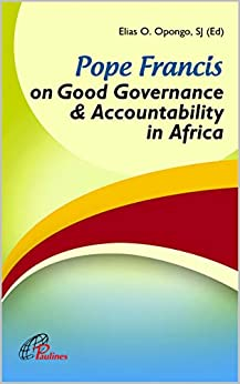 Pope Francis on Good Governance and Accountability in Africa (Social Issues) by [Elias  Omondi]