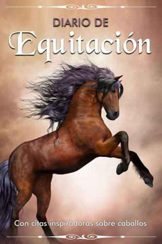 Diario de Equitación: CUADERNO DE NOTAS, APUNTES O AGENDA. REGALO ORIGINAL PARA LAS AMANTES DEL CABALLO. DIARIO ECUESTRE. DIARIO DE CABALLOS