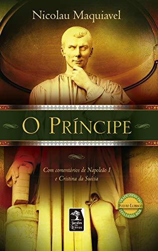 O príncipe: Com comentários de Napoleão I e Cristina da Suécia