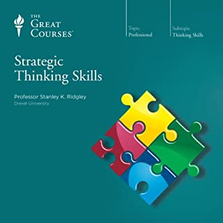 Strategic Thinking Skills                   By:                                                                                                                                 Stanley K. Ridgley,                                                                                        The Great Courses                               Narrated by:                                                                                                                                 Stanley K. Ridgley                      Length: 12 hrs and 7 mins     116 ratings     Overall 4.2
