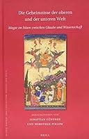 Die Geheimnisse der oberen und der Unteren welt: Magie im Islam zwischen Glaube und Wissenschaft (Islamic History and Civilization)