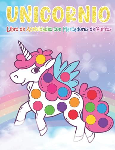 UNICORNIO Libro de Actividades con Marcadores de Puntos: Actividades preescolares para el jardín de infancia - Gran regalo para los niños