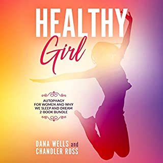 Healthy Girl     Autophagy for Women and Why We Sleep and Dream - 2-book Bundle              Written by:                                                                                                                                 Dana Wells,                                                                                        Chandler Ross                               Narrated by:                                                                                                                                 Melissa Sheldon,                                                                                        Adrienne White                      Length: 6 hrs and 8 mins     Not rated yet     Overall 0.0