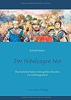 Der Nibelungen Not: Die Wahrheit hinter dem grossen Morden im Nibelungenlied