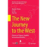 The New Journey to the West: Patterns of Chinese Students' International Mobility (Education in the Asia-Pacific Region: Issues, Concerns and Prospects (53))