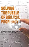 Solving the Puzzle of Biblical Prophecy: Understanding What The Bible Says About The End Times (English Edition)