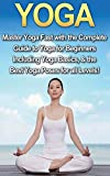 Yoga: Master Yoga Fast with the Complete Guide to Yoga for Beginners; Including