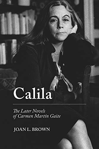 Calila: The Later Novels of Carmen Martín Gaite (Campos Ibéricos: Bucknell Studies in Iberian Literatures and Cultures) (English Edition)