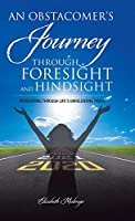 An Obstacomer's Journey Through Foresight and Hindsight: Persevering Through Life's Unrelenting Trials