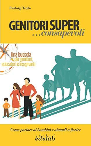 GENITORI SUPER ...consapevoli: Come parlare ai bambini e aiutarli a fiorire