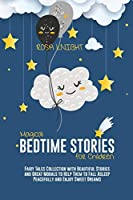 Magical Bedtime Stories for Children: Fairy Tales Collection with Beautiful Stories and Great Morals to Help Them to Fall Asleep Peacefully and Enjoy Sweet Dreams