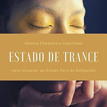 Estado de Trance: Música Chamánica Espiritual para Alcanzar un Estado Puro de Relajación